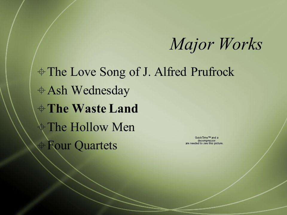 Major Works The Love Song of J. Alfred Prufrock Ash Wednesday The Waste Land The Hollow Men Four Quartets