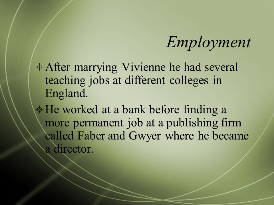 Employment After marrying Vivienne he had several teaching jobs at different colleges in England. He worked at a bank before finding a more permanent