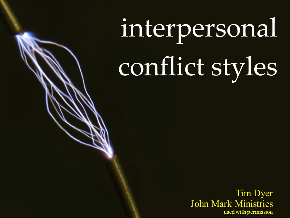 interpersonal conflict styles Tim Dyer John Mark Ministries used with permission
