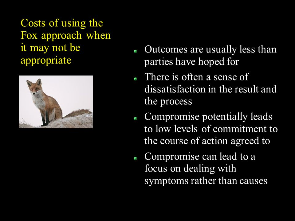 Outcomes are usually less than parties have hoped for There is often a sense of dissatisfaction in the result and the process Compromise potentially l