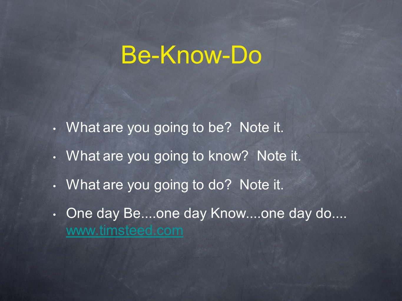 Be-Know-Do What are you going to be. Note it. What are you going to know.