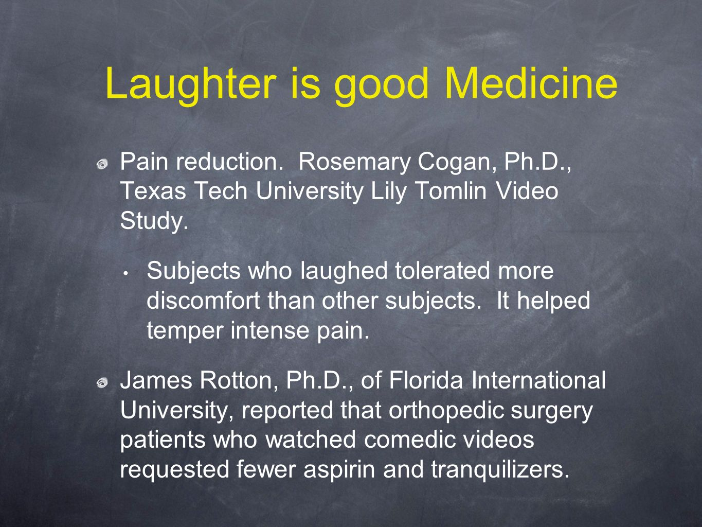 Laughter is good Medicine Pain reduction.
