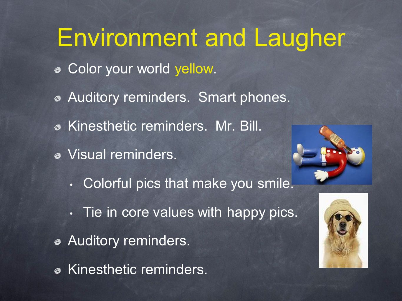 Environment and Laugher Color your world yellow. Auditory reminders.