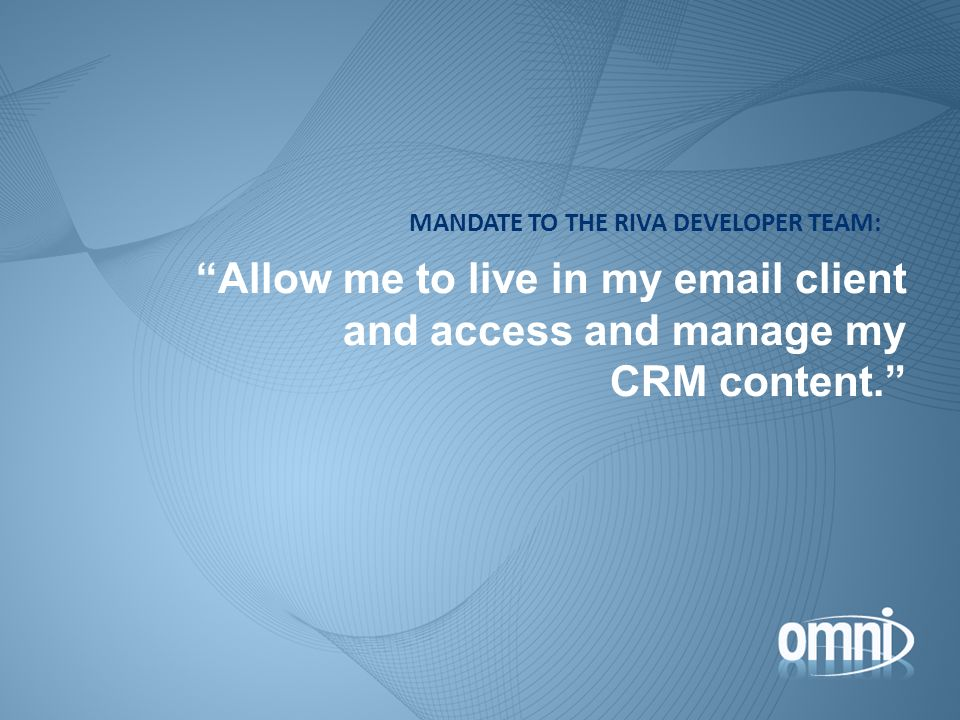 Allow me to live in my email client and access and manage my CRM content.
