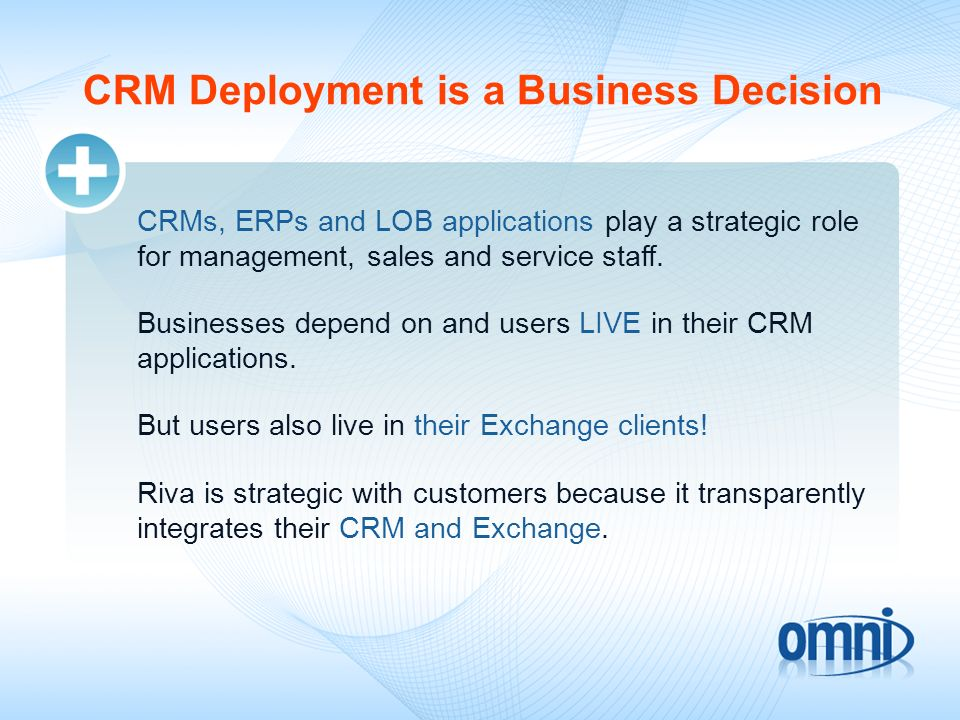 CRM Deployment is a Business Decision CRMs, ERPs and LOB applications play a strategic role for management, sales and service staff.