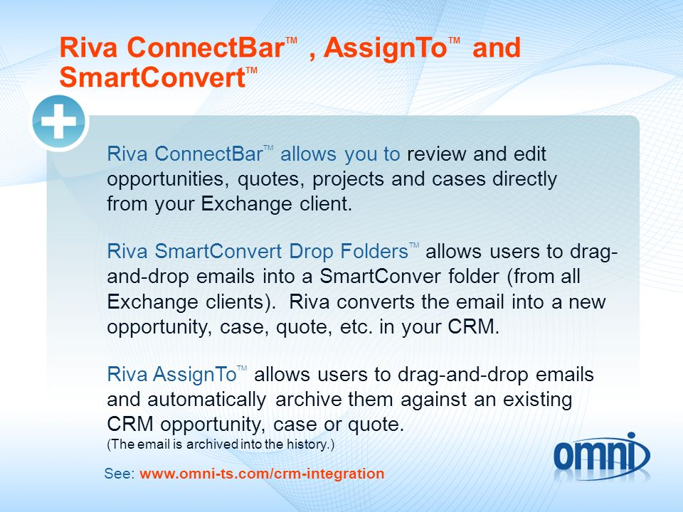 Riva ConnectBar TM, AssignTo TM and SmartConvert TM Riva ConnectBar TM allows you to review and edit opportunities, quotes, projects and cases directly from your Exchange client.