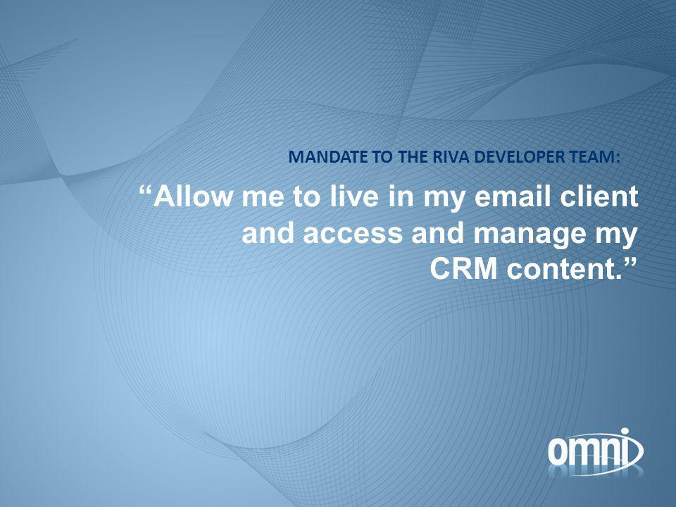 Allow me to live in my  client and access and manage my CRM content.
