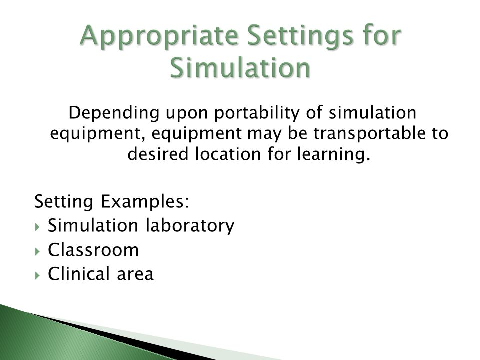 Depending upon portability of simulation equipment, equipment may be transportable to desired location for learning.