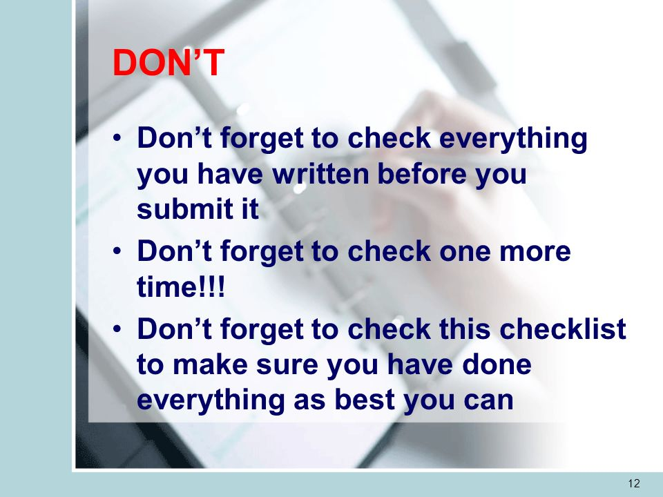 12 DONT Dont forget to check everything you have written before you submit it Dont forget to check one more time!!.