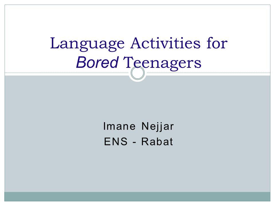 Imane Nejjar ENS - Rabat Language Activities for Bored Teenagers