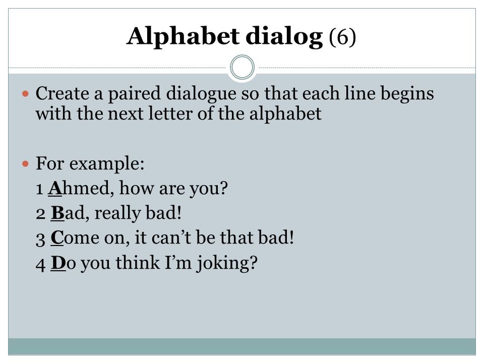 Alphabet dialog (6) Create a paired dialogue so that each line begins with the next letter of the alphabet For example: 1 Ahmed, how are you.