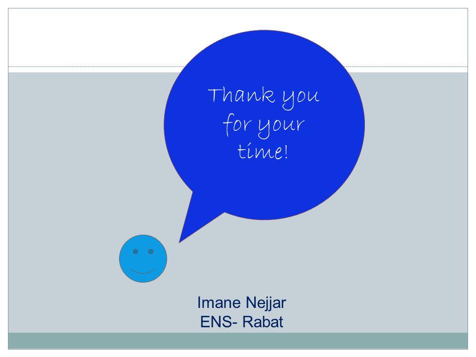 Thank you for your time! Imane Nejjar ENS- Rabat