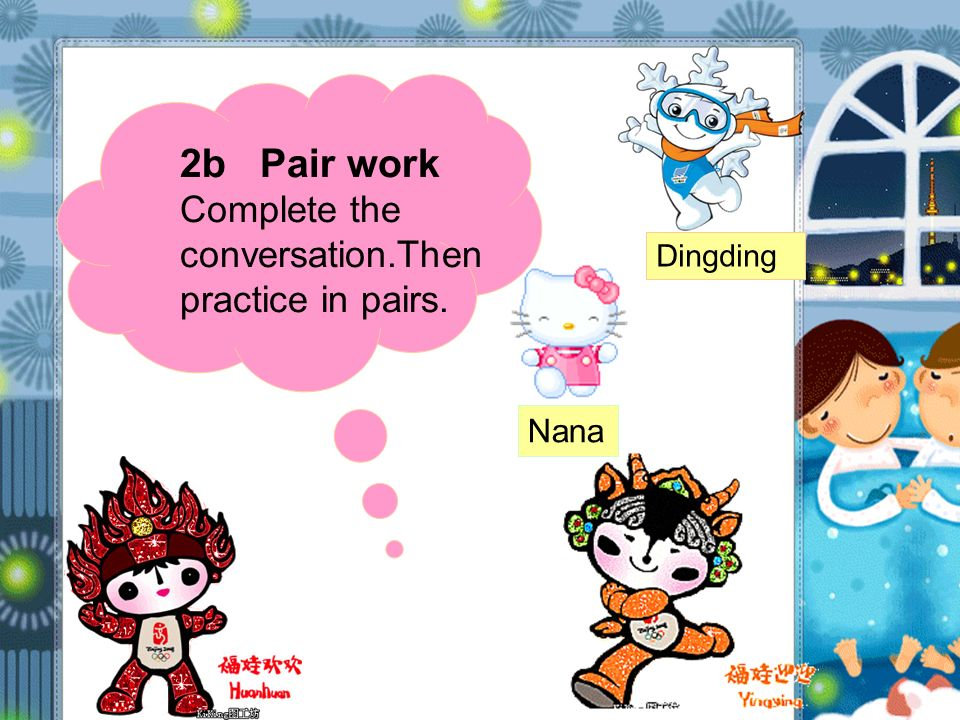 Nana Dingding 2b Pair work Complete the conversation.Then practice in pairs.
