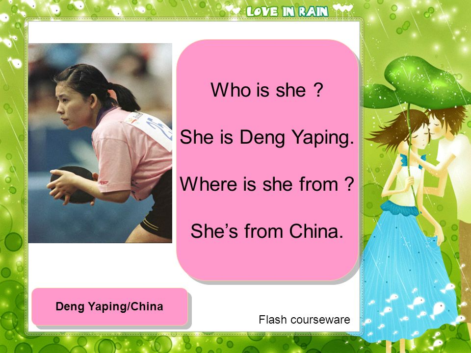 Flash courseware Who is she .She is Deng Yaping. Where is she from .