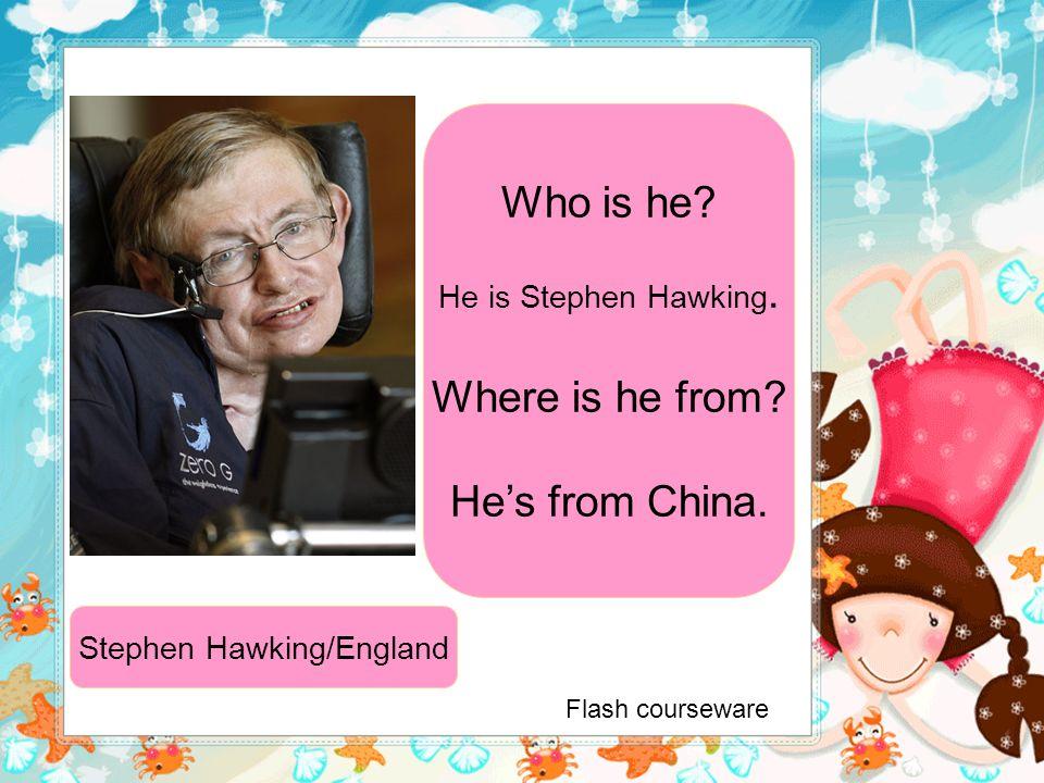 Stephen Hawking/England Who is he.He is Stephen Hawking.