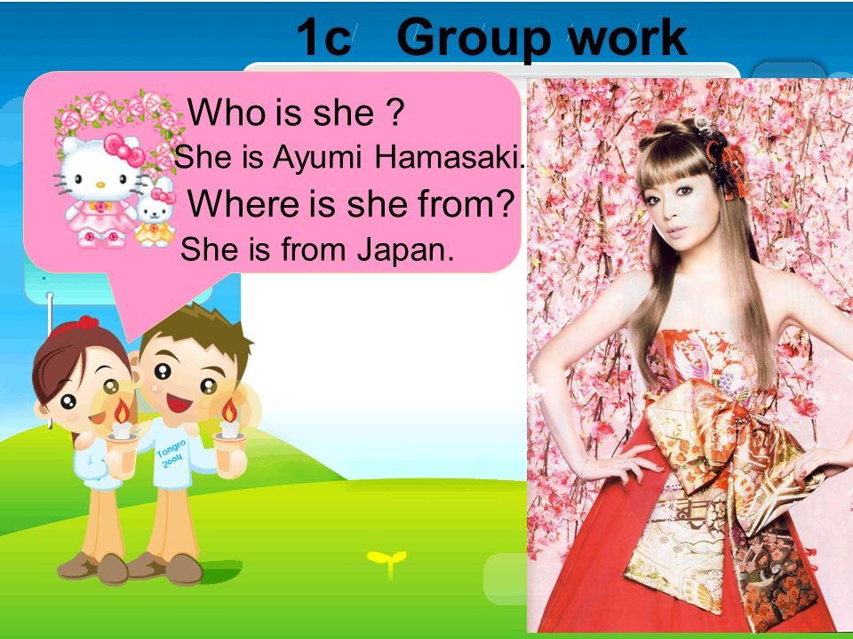 1c Group work Who is she ? Where is she from? She is Ayumi Hamasaki. She is from Japan.