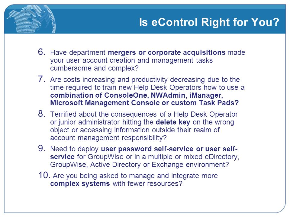 Why Companies Buy eControl eControl is a non-invasive solution that delivers very specific and easily deployed user account management and access control pain relief.