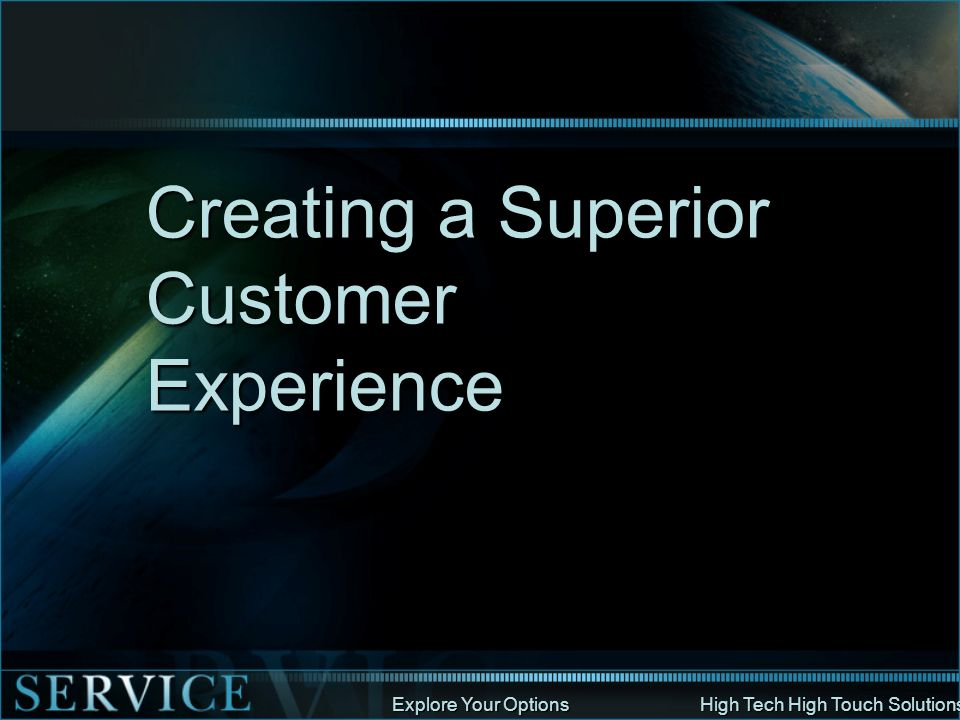 Explore Your Options High Tech High Touch Solutions Creating a Superior Customer Experience