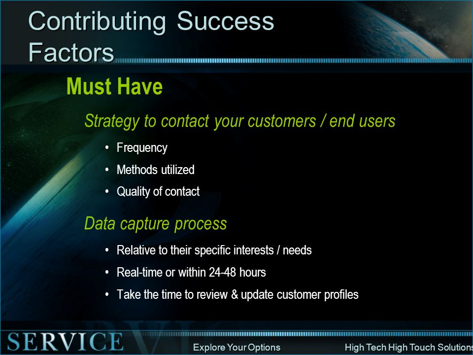 Explore Your Options High Tech High Touch Solutions Contributing Success Factors Must Have Strategy to contact your customers / end users Frequency Me