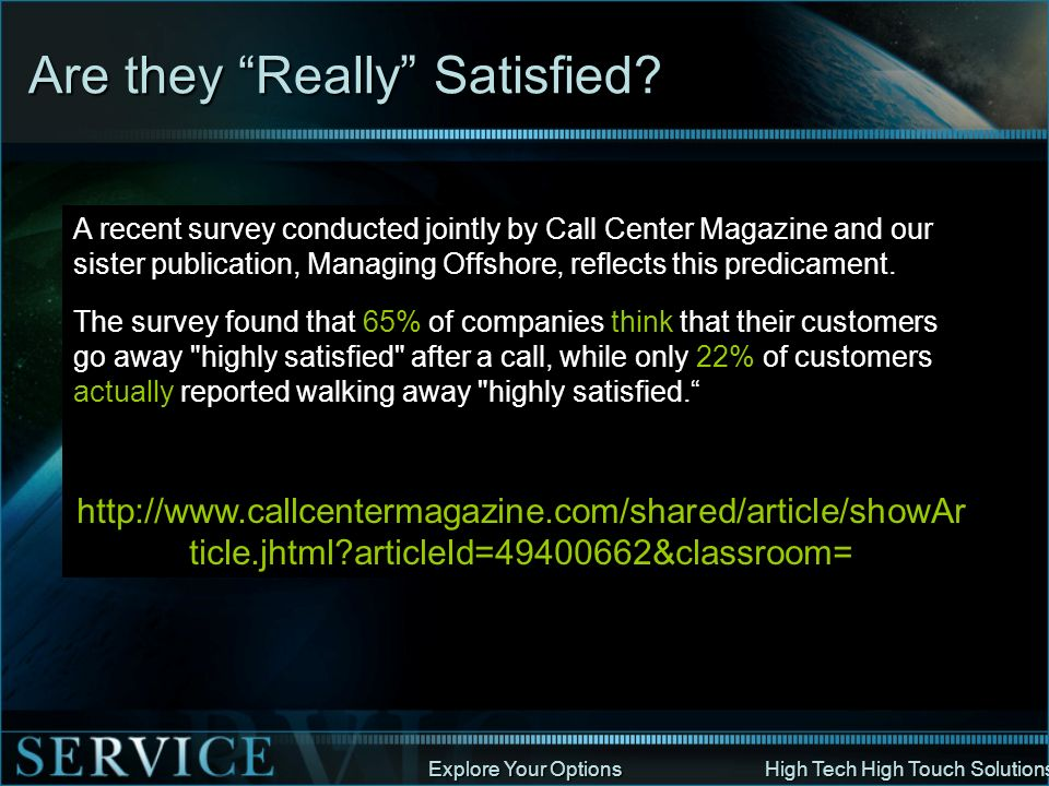 Explore Your Options High Tech High Touch Solutions A recent survey conducted jointly by Call Center Magazine and our sister publication, Managing Off