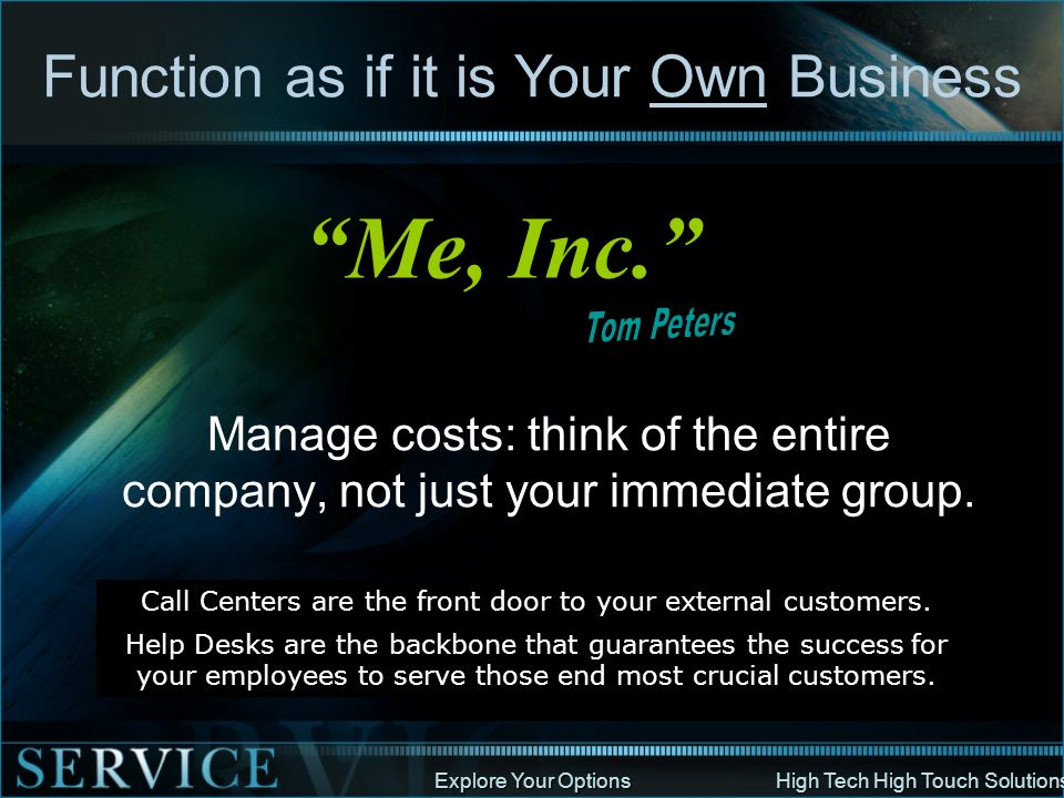 Explore Your Options High Tech High Touch Solutions Manage costs: think of the entire company, not just your immediate group. Call Centers are the fro