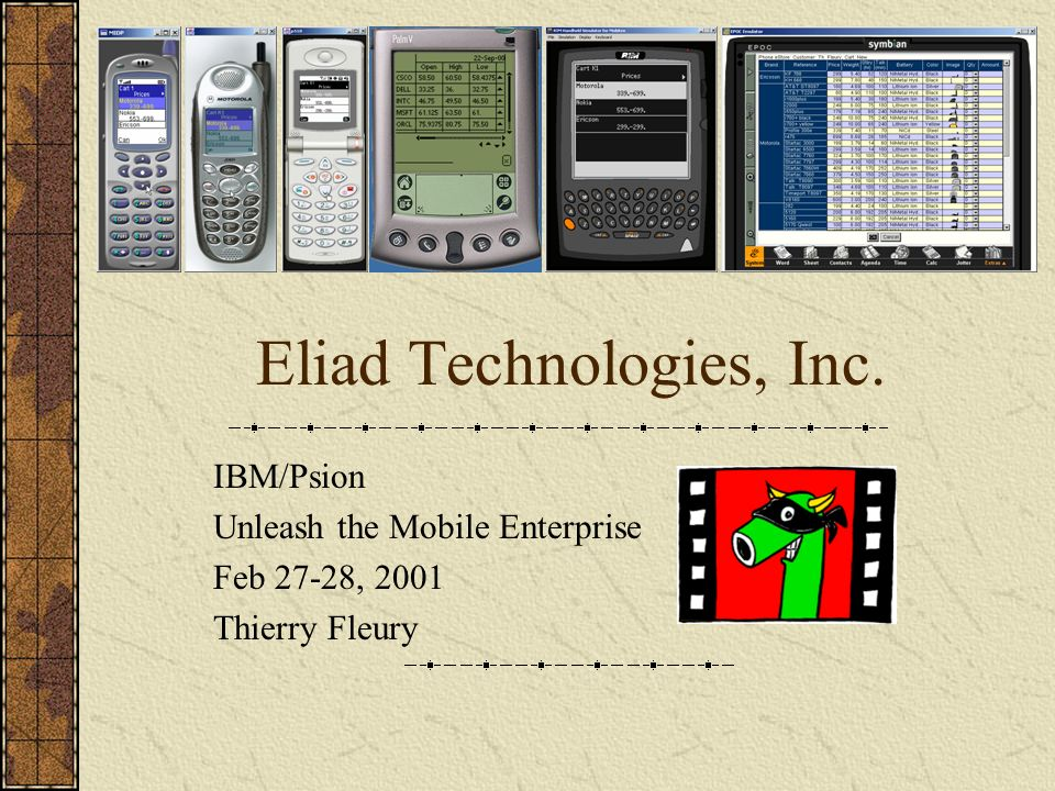 Eliad Technologies, Inc. IBM/Psion Unleash the Mobile Enterprise Feb 27-28, 2001 Thierry Fleury