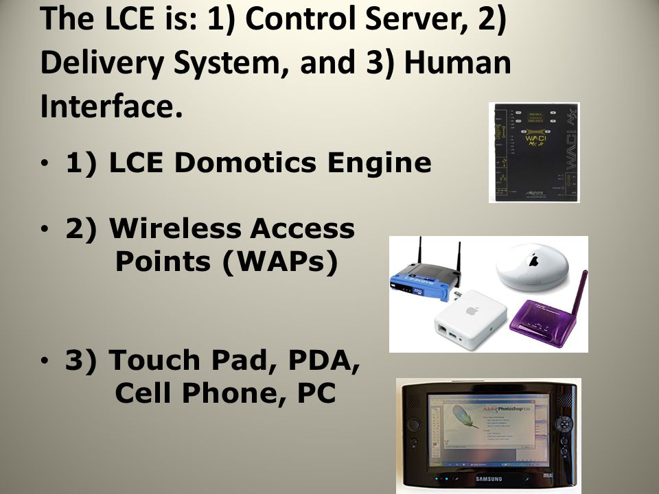 The LCE is: 1) Control Server, 2) Delivery System, and 3) Human Interface.