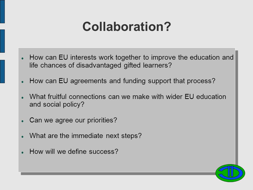 Collaboration? How can EU interests work together to improve the education and life chances of disadvantaged gifted learners? How can EU agreements an