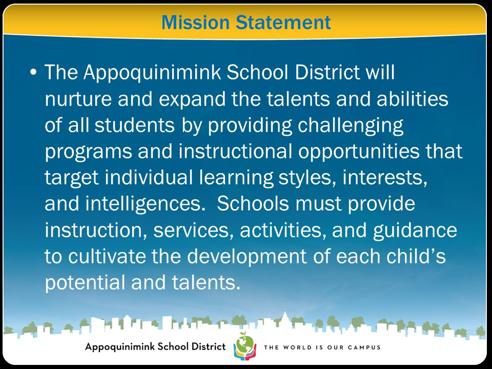 Mission Statement The Appoquinimink School District will nurture and expand the talents and abilities of all students by providing challenging program