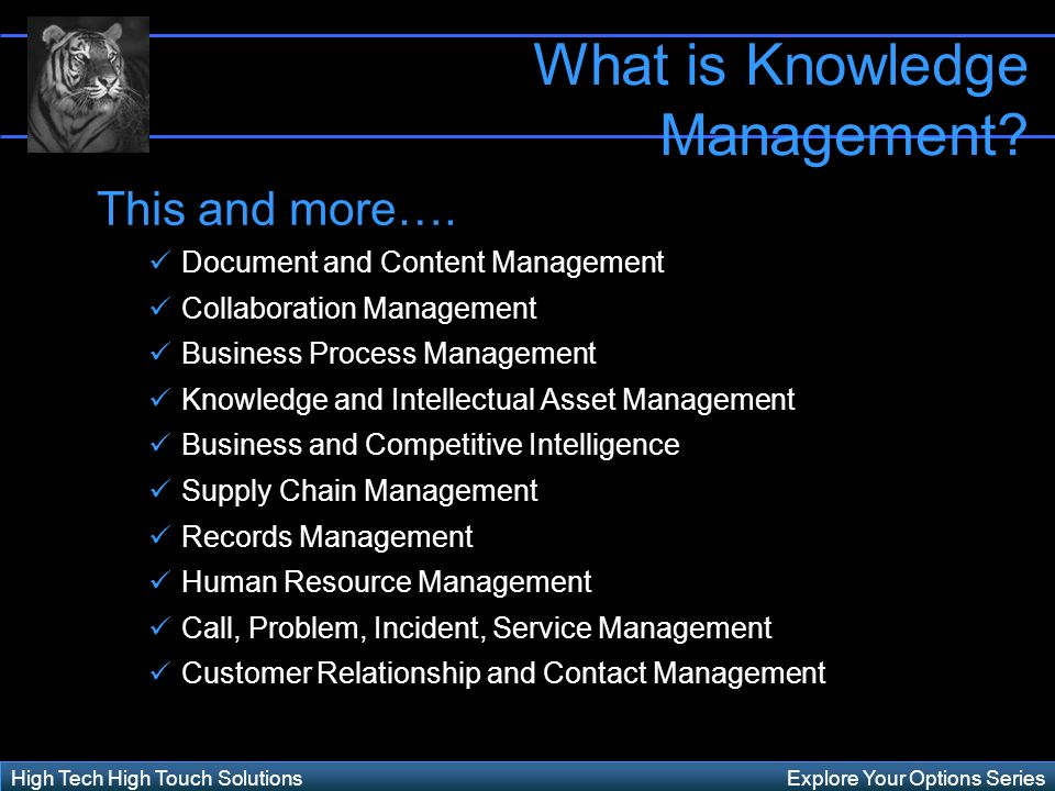 Explore Your Options SeriesHigh Tech High Touch Solutions What is Knowledge Management.