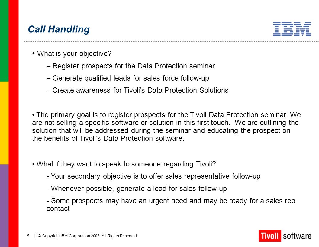 5 | © Copyright IBM Corporation 2002. All Rights Reserved What is your objective? – Register prospects for the Data Protection seminar – Generate qual