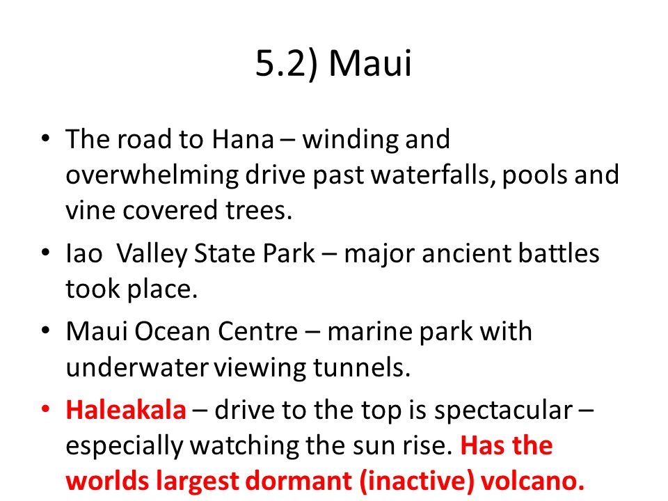 5.2) Maui The road to Hana – winding and overwhelming drive past waterfalls, pools and vine covered trees. Iao Valley State Park – major ancient battl