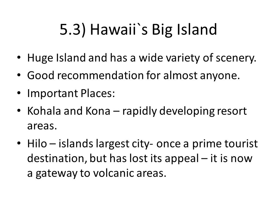 5.3) Hawaii`s Big Island Huge Island and has a wide variety of scenery.