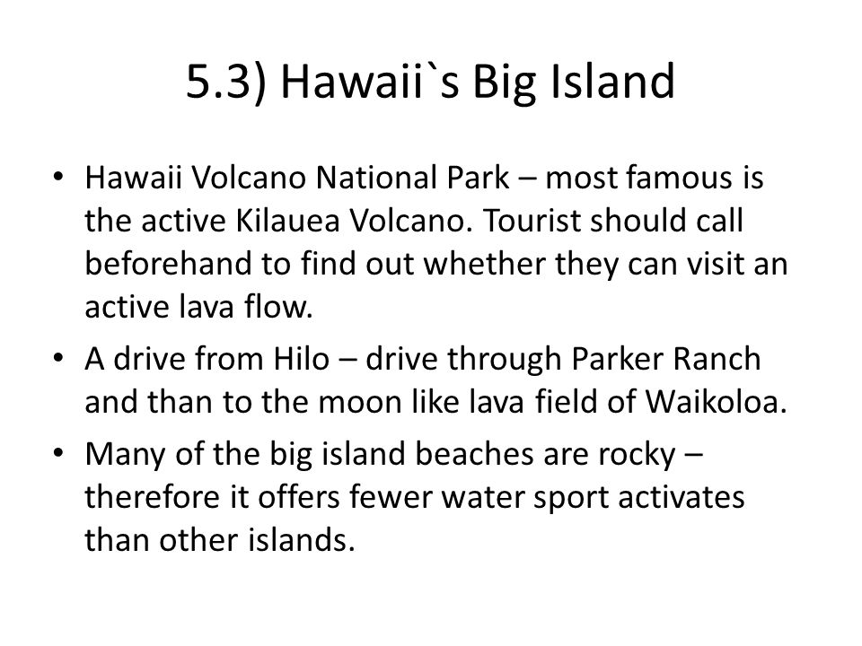 5.3) Hawaii`s Big Island Hawaii Volcano National Park – most famous is the active Kilauea Volcano. Tourist should call beforehand to find out whether