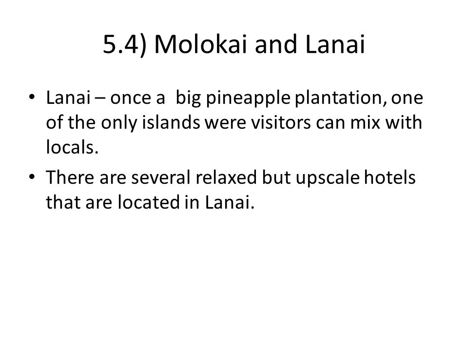 5.4) Molokai and Lanai Lanai – once a big pineapple plantation, one of the only islands were visitors can mix with locals.