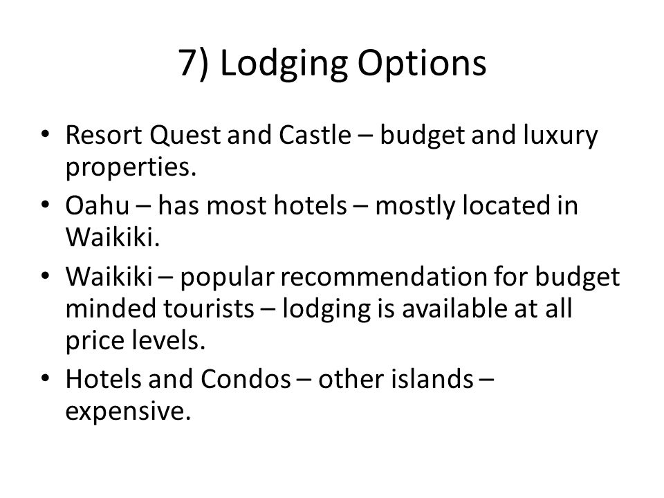 7) Lodging Options Resort Quest and Castle – budget and luxury properties.
