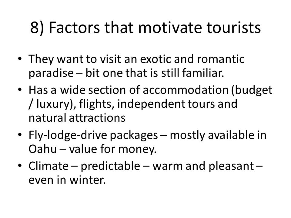 8) Factors that motivate tourists They want to visit an exotic and romantic paradise – bit one that is still familiar. Has a wide section of accommoda