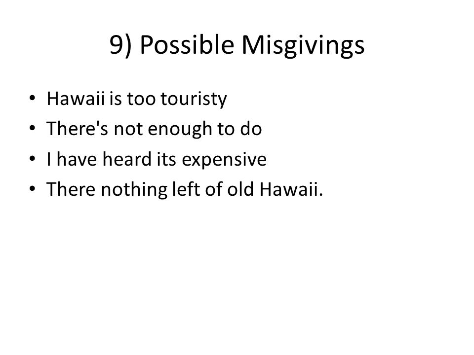 9) Possible Misgivings Hawaii is too touristy There s not enough to do I have heard its expensive There nothing left of old Hawaii.