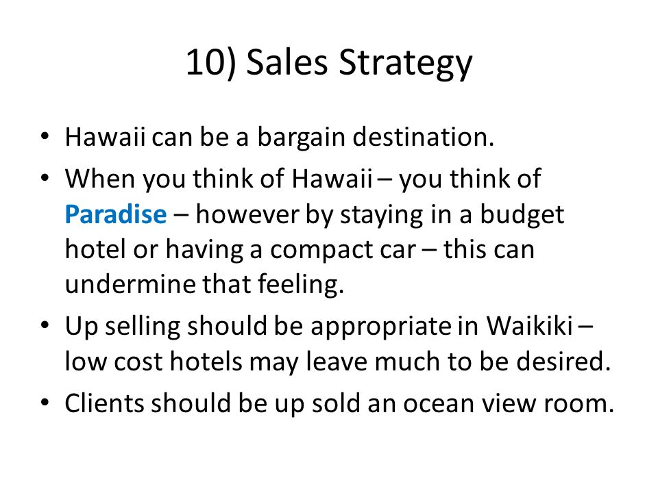 10) Sales Strategy Hawaii can be a bargain destination. When you think of Hawaii – you think of Paradise – however by staying in a budget hotel or hav