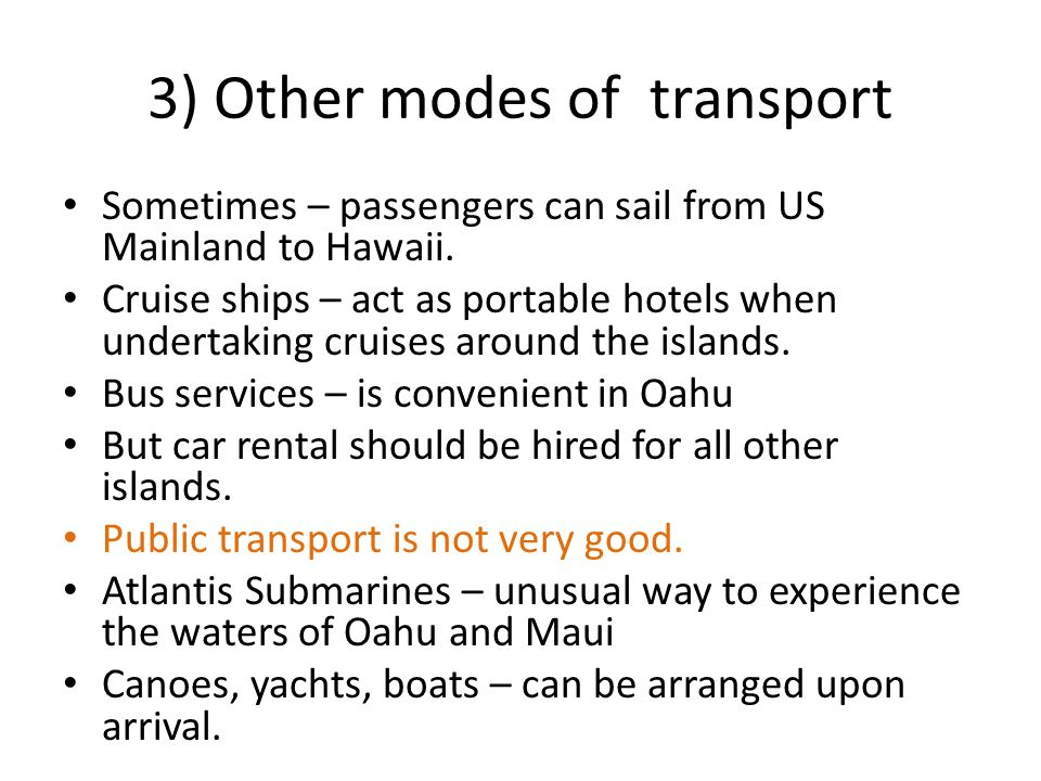3) Other modes of transport Sometimes – passengers can sail from US Mainland to Hawaii.