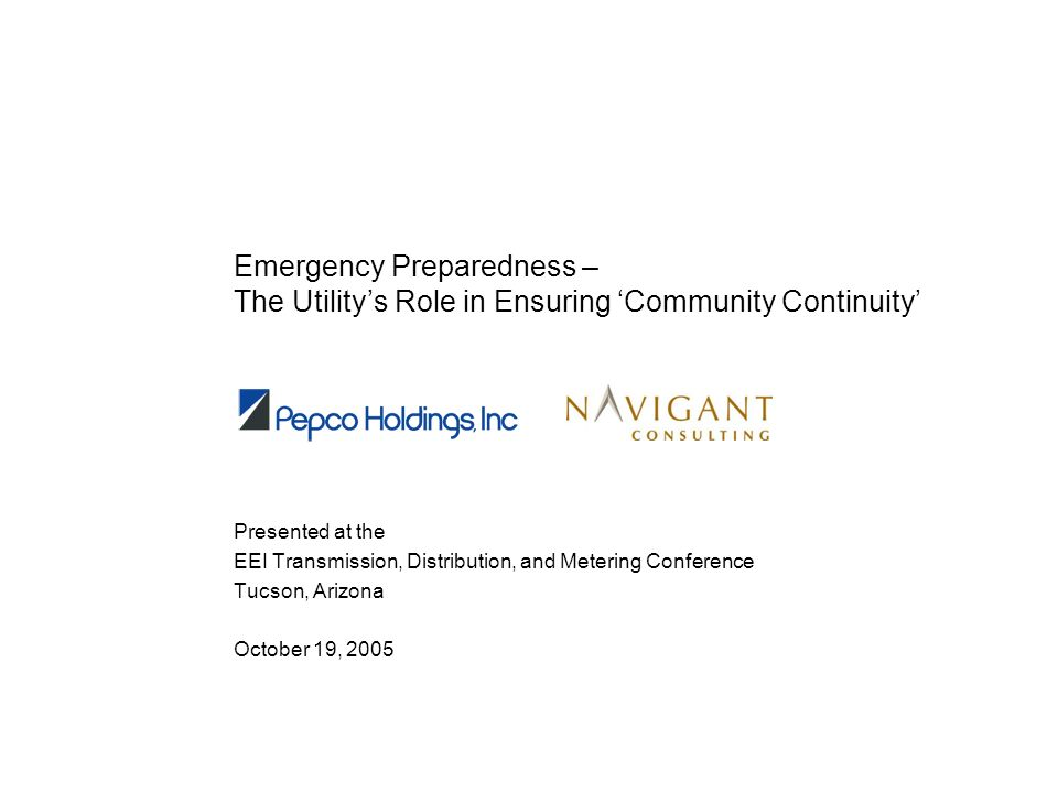 Emergency Preparedness – The Utilitys Role in Ensuring Community Continuity Presented at the EEI Transmission, Distribution, and Metering Conference T