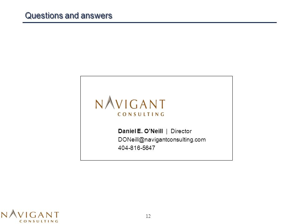 12 Questions and answers Daniel E. ONeill | Director DONeill@navigantconsulting.com 404-816-5647