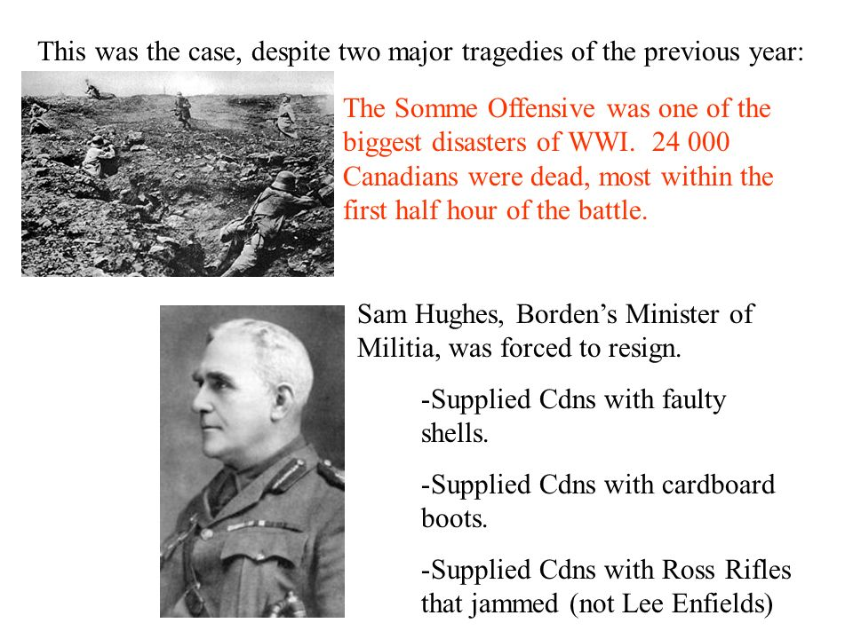 This was the case, despite two major tragedies of the previous year: The Somme Offensive was one of the biggest disasters of WWI. 24 000 Canadians wer