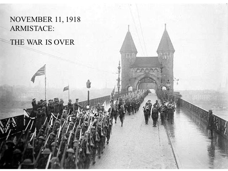 NOVEMBER 11, 1918 ARMISTACE: THE WAR IS OVER