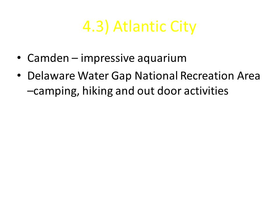 4.3) Atlantic City Camden – impressive aquarium Delaware Water Gap National Recreation Area –camping, hiking and out door activities