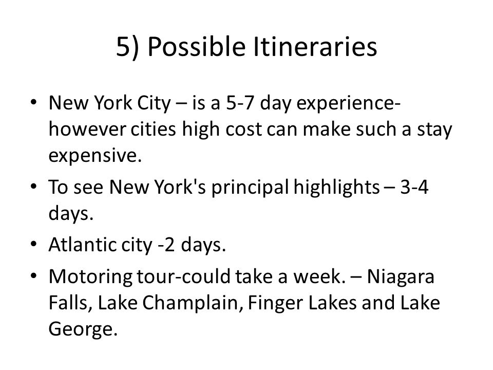 5) Possible Itineraries New York City – is a 5-7 day experience- however cities high cost can make such a stay expensive.