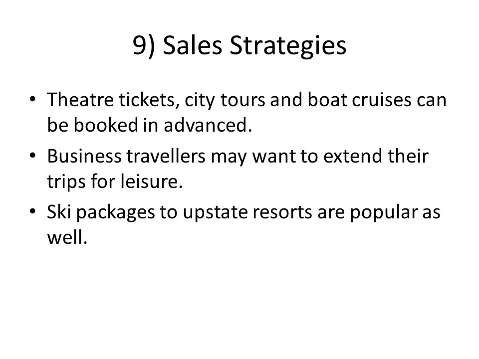 9) Sales Strategies Theatre tickets, city tours and boat cruises can be booked in advanced.