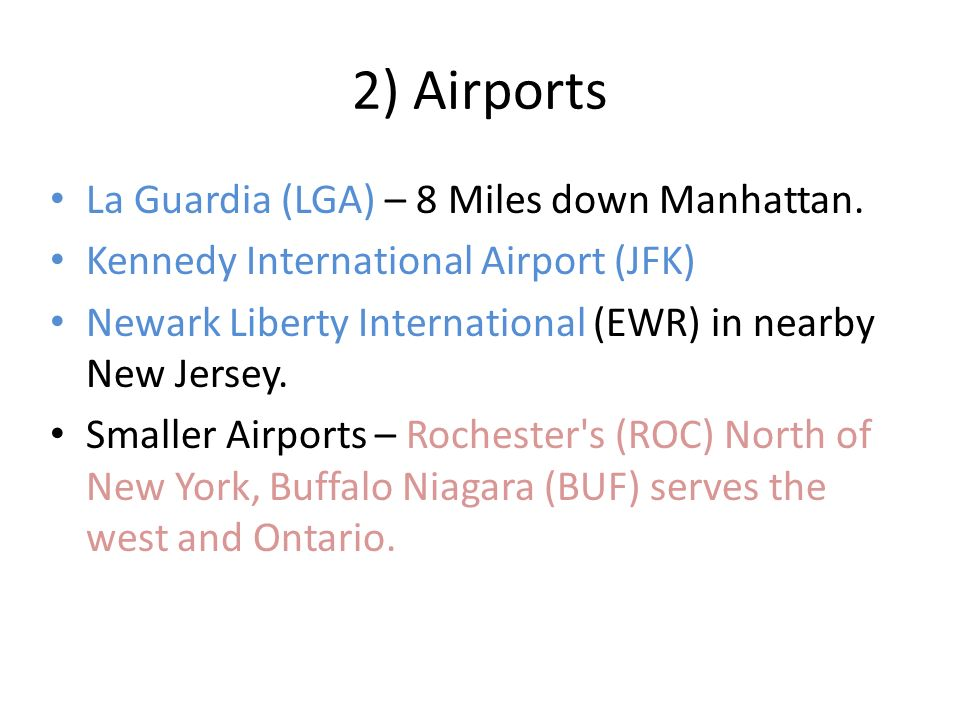 2) Airports La Guardia (LGA) – 8 Miles down Manhattan.