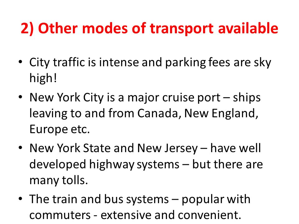 2) Other modes of transport available City traffic is intense and parking fees are sky high.