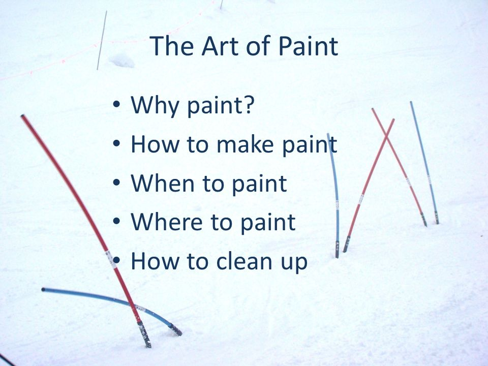 The Art of Paint Why paint How to make paint When to paint Where to paint How to clean up